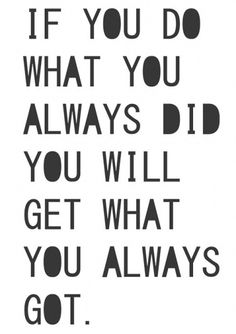 Sometimes we keep wishing for things to change but doing the same thing.  corehealthcoahing.com.au