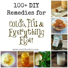 100+ Remedies for Colds, Flu and Everything Else! Natural remedies that you can make in your own kitchen. #remedies #DIYhealth