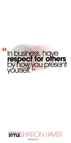 In business, have respect for others by how you present yourself. Subscribe to the daily #styleword here: http://www.focusonstyle.com/styleword/ #quotes #styletips