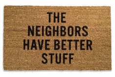 Inhospitable Doormats.  Particularly like : The Neighbors Have Better Stuff.  $50.00