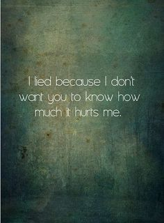 I #lied because I don't want you to know how much it #hurts me. #Pretend #SocialMask #Friends #Family #Strangers #DisabilityLife #DisabilityProblems #DisabilityNinjas #Disability #ChronicIllness #InvisibleIllness #ChronicPain #MentalHealth #MentalIllness