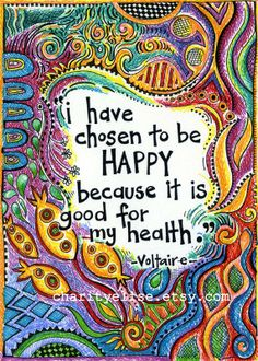 I have chosen to be happy because it is good for my health. - François-Marie Arouet aka VOLTAIRE (Writer, Historian, Philosopher. France, 1694-1778).  Print design © Charity HOFERT (Artist. Atlanta, Georgia) via her etsy shop. Prints available at link. [Do not remove. Caption required by law.] COPYRIGHT LAW: http://www.pinterest.com/pin/86975836527280978/  PINTEREST on COPYRIGHT:  http://pinterest.com/pin/86975836526856889/ The Golden Rule: http://www.pinterest.com/pin/86975836527744374/ choos happi, color art, happines quotes, happy for you quotes, colorful art prints, consciousness quotes, chosen, charityelis, happiness is quotes
