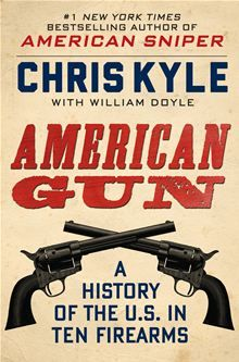 American Gun - A History of the U.S. in Ten Firearms by Chris Kyle and William Doyle. #Kobo #eBook