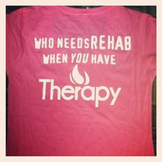 Who needs Rehab when you have Therapy!
