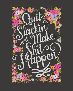 Quit Slacking and Make Shit Happen - Wednesday Wisdom - once.daily.chic