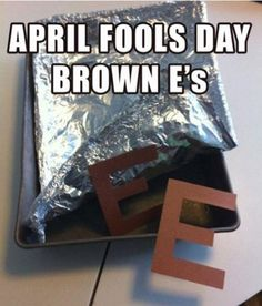 April Fool's Day Brown EE's...lol