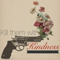 Kill them with kindness life quotes quotes quote girl life inspirational motivational kindness life lessons kill teen girl quotes