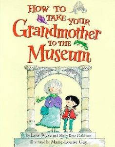 Take Your Grandmother to the Museum - Book By Lois Wyse & Molly Rose Goldman,  Illustrated by Marie-Louise Gay  Grandmother always takes Molly to her favorite interesting places. But when Molly learns that Grandmother's never been to Museum of Natural History, it's her turn to take charge. Recommended for ages 5 & up.   $12.95