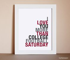 I Love You More Than College Football Saturday art print - great gift for him