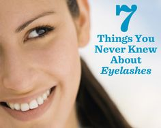 7 Things You Never Knew About Eyelashes - Open your eyes to the little-known facts that can help keep your lashes healthy, long, and gorgeous.