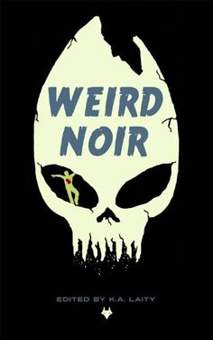 Weird Noir by K.A. Laity. $6.83. Publisher: Fox Spirit; 1 edition (October 29, 2012). Author: K.A. Laity. 272 pages