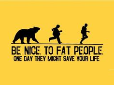 Be nice to fat people.