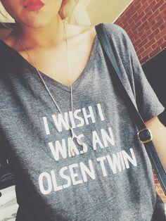 I wish I was an Olsen twin tee