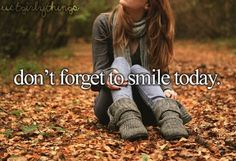Don't forget to smile :)