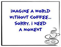 A world without coffee? That sends shivers down our back! We need a cup of coffee to recover from that thought.#MrCoffee #Coffee #Quotes