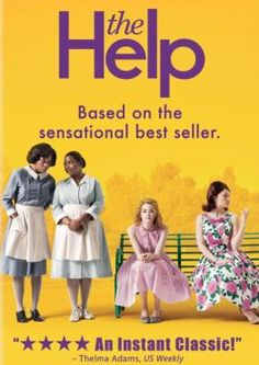 The Help movie-- wonderful film about courage and speaking the truth.