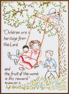 """Psalm 127:3...chapter 128, verses 34: """"Your wife shall be like a fruitful vine in the very heart of your house, your children like olive plants all around your table. Behold, thus shall the man be blessed who fears the Lord."""""""
