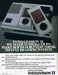"""1982 Ad - """"Intellivision II. We made it smaller to make room for everything that'll be going with it."""" This ad promised the release of a computer keyboard and piano keyboard."""