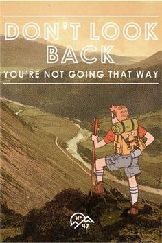 Don't look back, you're not going that way…