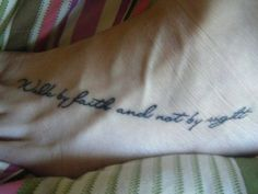 Walk by faith and not by sight tattoo ideas, feet tattoos, faith, font, foot tattoo, quote tattoos, tattoo quotes, a tattoo, walk