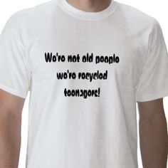 Funny Quote (Old People) Tee Shirt from http://www.zazzle.com/sayings+tshirts