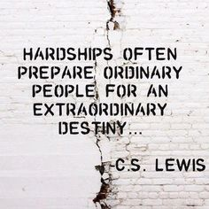 Hardships often prepare ordinary people for an extraordinary destiny... ~C.S. Lewis #quotes