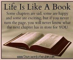 .if you never turn the page, you will never know what the next chapter has in store for you.