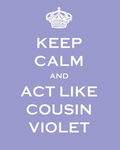 downton abbeylov, word of wisdom, friends, favorit, downton quot, cousin violet, keep calm, cousins, downton obsess