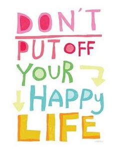 Simple sentiment but so true - so easy to get bogged down in worry and miss the moments to be happy