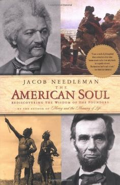 The American Soul: Rediscovering the Wisdom of the Founders by Jacob Needleman. Explores their core of inner beliefs; their religious and spiritual sensibilities; and their individual conception of the purpose of life.