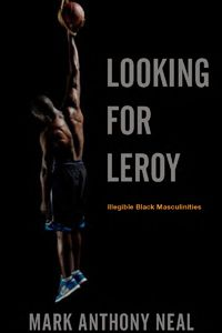 Neal highlights the radical potential of rendering legible black male bodies—those bodies that are all too real for us—as illegible, while simultaneously rendering illegible black male bodies—those versions of black masculinity that we can't believe are real—as legible.