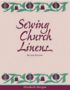 Sewing Church Linens: Convent Hemming and Simple Embroidery by Elizabeth Morgan,http://www.amazon.com/dp/0819218413/ref=cm_sw_r_pi_dp_33oftb0ZMWHYBRNJ