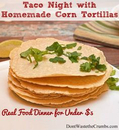 Taco Night with Homemade Corn Tortillas - Don't Waste the Crumbs!