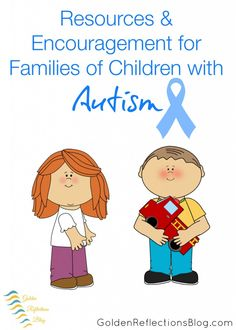 A Huge list of Resources & Encouragement for Families of Children with Autism | www.GoldenReflectionsBlog.com