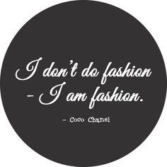 """I don't do fashion. I am fashion"" - Coco Chanel #fashion #trends #fashionistas #icons #style #quotes"