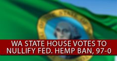 Washington state house votes to nullify federal ban on industrial hemp farming and production. 97-0 vote.