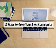 12 Ways to Grow Your Blog Community.