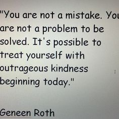 It is possible to treat yourself with outrageous kindness beginning today. #selfcompassion #recovery #depression