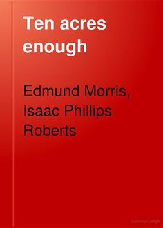 Ten Acres Enough: A Practical Experience Showing how a Very Small Farm May ... - Edmund Morris - Google Books