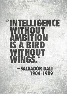 Intelligenz ohne Ambition ist wie ein Vogel ohne Flügel.  - Salvador Dalì