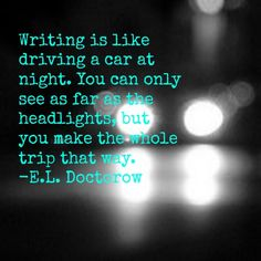 Writing Quote Of The Day  I have always adored this quote about writing.  --Laura Davis, The Writer's Journey www.lauradavis.net