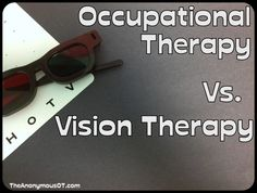 Occupational Therapy vs. Vision Therapy:  Which one do you really need? From TheAnonymousOT.com