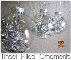 These are easy enough. Just stick some tinsel in a clear ball ornament. Sparkly!!