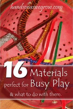 16 Materials Perfect for Toddler Busy Play and lots of ways to use them!