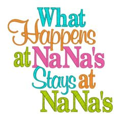"grandchildren sayings and quotes | 11592 What happens at Nana's Stays at Nana""s"