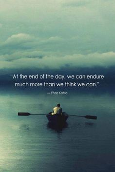 At the end of the day we can endure much more than we think we can | Anonymous ART of Revolution