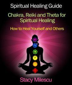 FREE on Kindle  Spiritual Healing Guide  January 8 & 9 ONLY!    Chakra, Reiki and Theta Healing Guides for Spiritual Healing