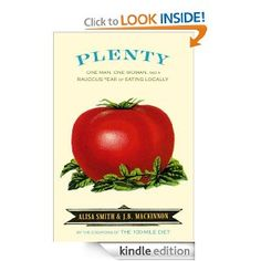 Amazon.com: Plenty: One Man, One Woman, and a Robust Year of Eating Locally eBook: Alisa Smith, J.B. Mackinnon: Kindle Store