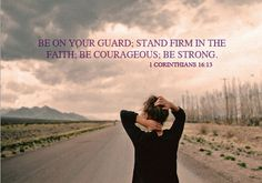 stand firm in the faith. be strong and courageous.