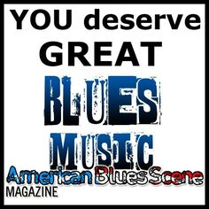 You DO deserve great blues music!